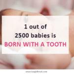 1 out of 2500 babies is born with a tooth