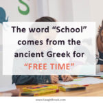 "The word ""School"" comes from the ancient Greek for ""FREE TIME"""
