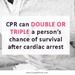 CPR can double or triple a persons chance of survival after cardiac arrest
