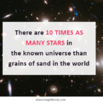 There are 10 times as many stars in the known universe than sands in the world